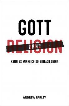 Andrew Farley | Gott ohne Religion