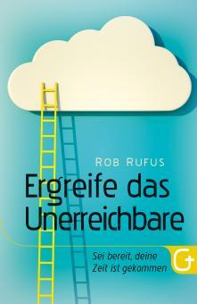 Rob Rufus | Ergreife das Unerreichbare