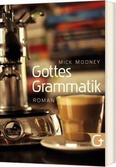 Mick Mooney | Gottes Grammatik
