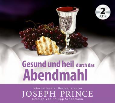 Joseph Prince | Hörbuch - Gesund und heil durch das Abendmahl