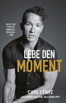 Carl Lentz | Lebe den Moment