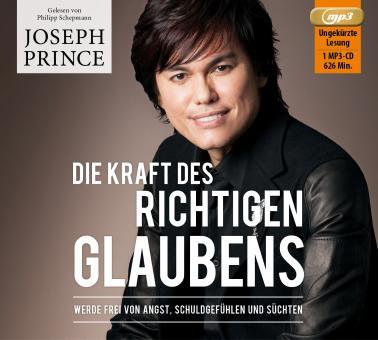 Joseph Prince | Die Kraft des richtigen Glaubens - Hörbuch MP3-CD