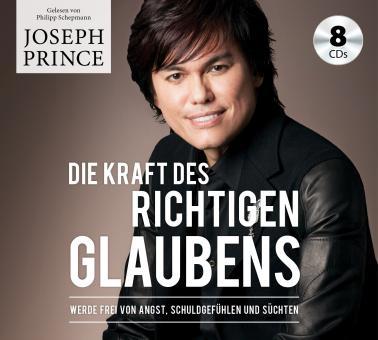 Joseph Prince | Die Kraft des richtigen Glaubens - Hörbuch Audio-CD