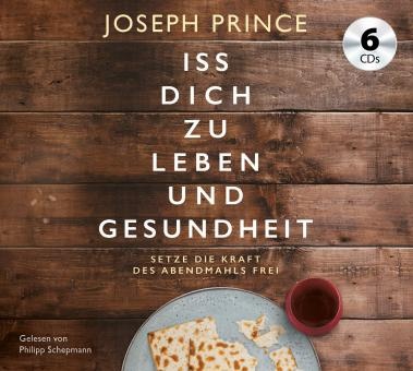 Joseph Prince | Iss dich zu Leben und Gesundheit - Hörbuch Audio-CD