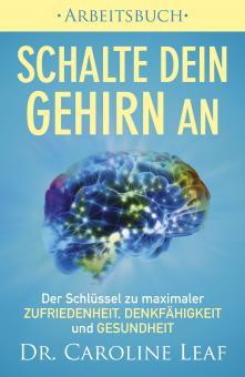 Dr. Caroline Leaf | Schalte dein Gehirn an - Arbeitsbuch