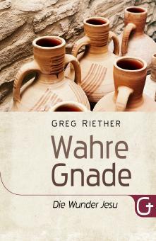 Greg Riether  | Wahre Gnade - Die Wunder Jesu