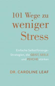 Dr. Caroline Leaf | 101 Wege zu weniger Stress