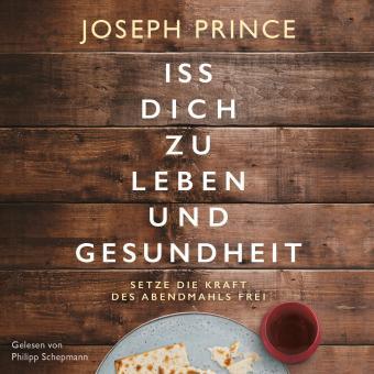 Joseph Prince | Iss dich zu Leben und Gesundheit - Hörbuch
