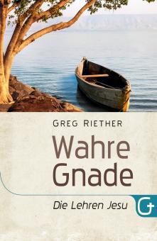 Greg Riether  | Wahre Gnade - Die Lehren Jesu
