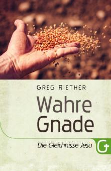 Greg Riether  | Wahre Gnade - Die Gleichnisse Jesu